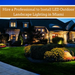 Hire a Professional to Install LED Outdoor Landscape Lighting in Miami